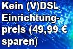 o2 DSL / VDSL ohne Einrichtungspreis - auch für Neuanschluss