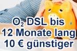 o2 DSL Tarife bis zu 12 Monate je 10 € günstiger (120 € sparen)